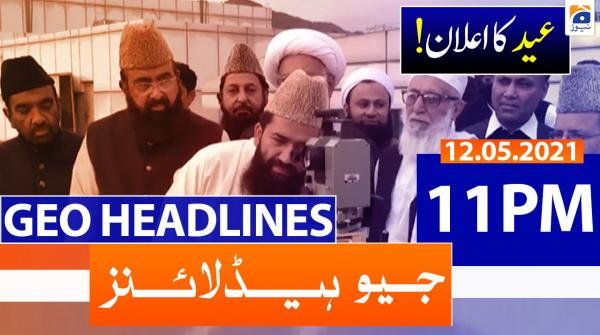 Geo Headlines 11 PM | 12th May 2021