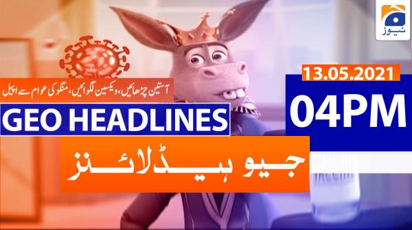 Geo Headlines 04 PM | 13th May 2021