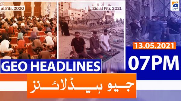 Geo Headlines 07 PM | 13th May 2021