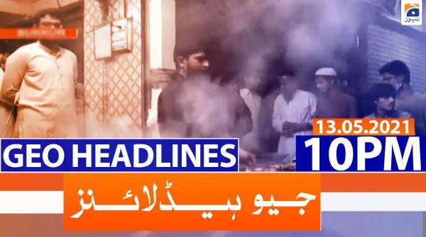Geo Headlines 10 PM | 13th May 2021