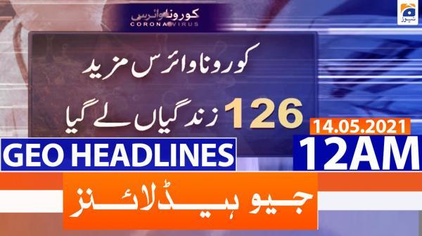 Geo Headlines 12 AM | 14th May 2021