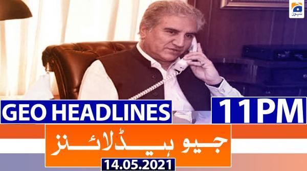 Geo Headlines 11 PM | 14th May 2021