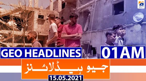 Geo Headlines 01 AM | 15th May 2021