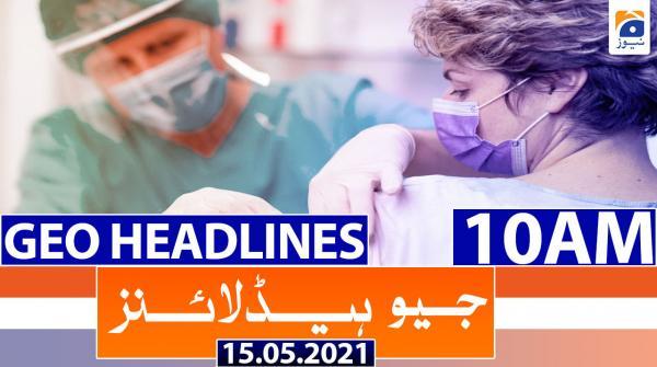 Geo Headlines 10 AM | 15th May 2021