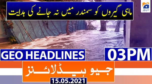 Geo Headlines 03 PM | 15th May 2021