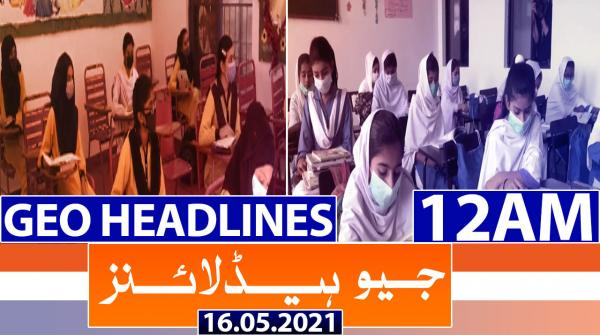 Geo Headlines 12 AM | 16th May 2021