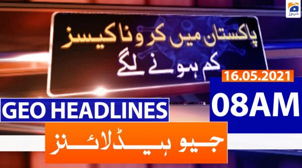 Geo Headlines 08 AM | 16th May 2021