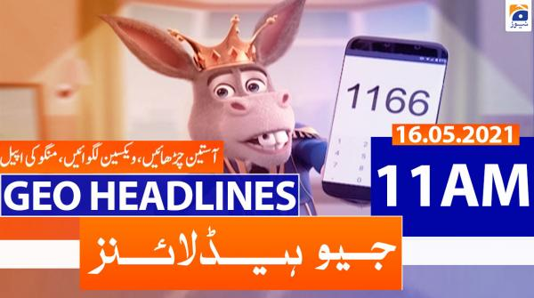 Geo Headlines 11 AM | 16th May 2021