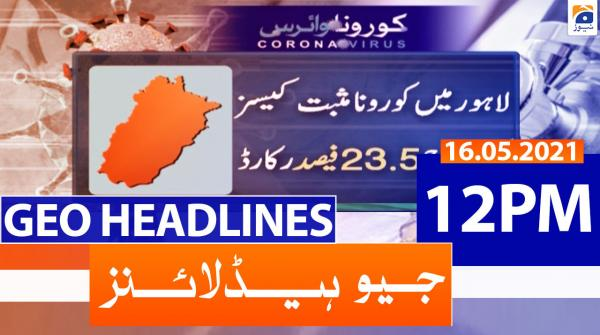 Geo Headlines 12 PM | 16th May 2021
