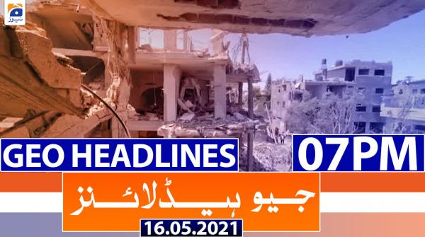 Geo Headlines 07 PM | 16th May 2021