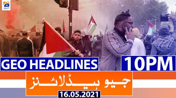 Geo Headlines 10 PM | 16th May 2021