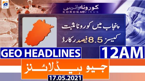 Geo Headlines 12 AM | 17th May 2021