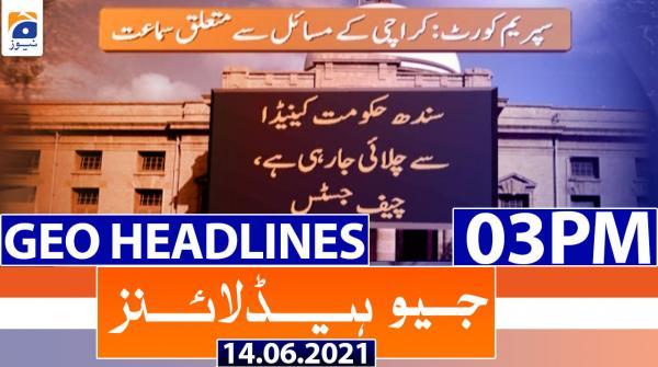 Geo Headlines 03 PM | 14th June 2021