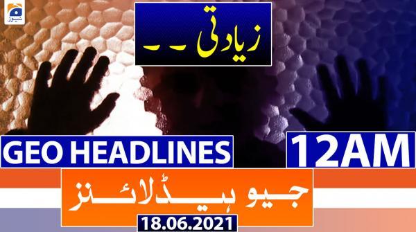 Geo Headlines 12 AM | 18th June 2021