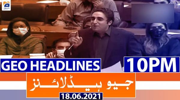 Geo Headlines 10 PM | 18th June 2021
