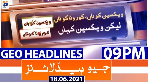 Geo Headlines 09 PM | 18th June 2021