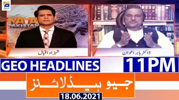 Geo Headlines 11 PM | 18th June 2021