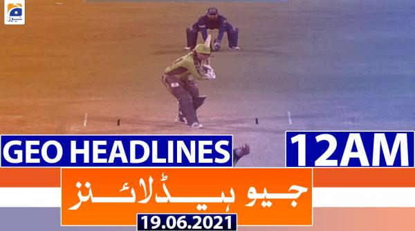 Geo Headlines 12 AM | 19th June 2021