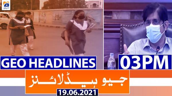 Geo Headlines 03 PM | 19th June 2021