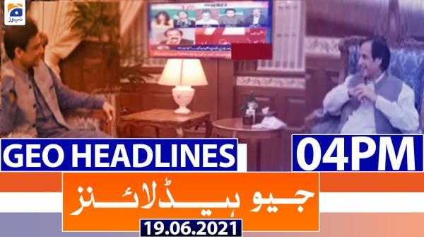 Geo Headlines 04 PM | 19th June 2021
