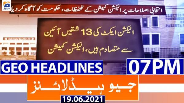 Geo Headlines 07 PM | 19th June 2021