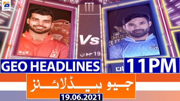 Geo Headlines 11 PM | 19th June 2021