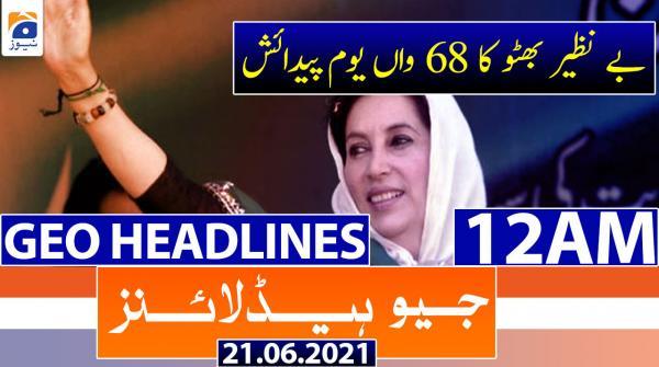 Geo Headlines 12 AM | 21st June 2021