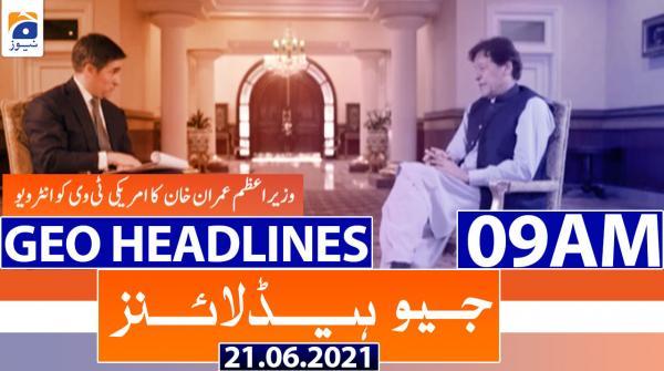 Geo Headlines 09 AM | 21st June 2021