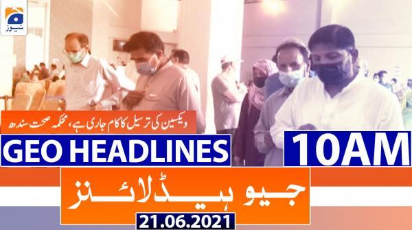 Geo Headlines 10 AM | 21st June 2021