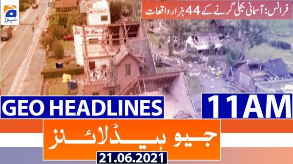 Geo Headlines 11 AM | 21st June 2021
