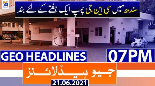 Geo Headlines 07 PM | 21st June 2021