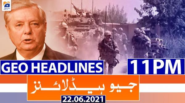 Geo Headlines 11 PM | 22nd June 2021