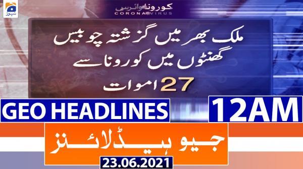 Geo Headlines 12 AM | 23rd June 2021