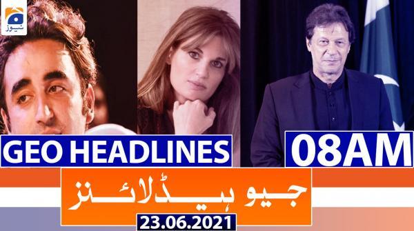 Geo Headlines 08 AM | 23rd June 2021