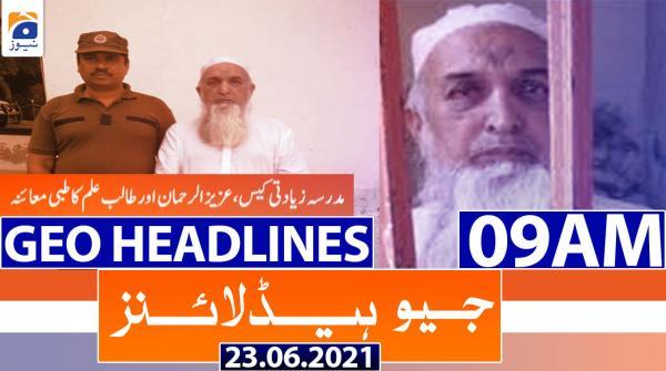 Geo Headlines 09 AM | 23rd June 2021