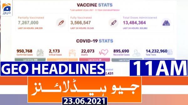 Geo Headlines 11 AM | 23rd June 2021