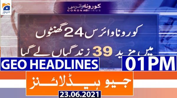 Geo Headlines 01 PM | 23rd June 2021