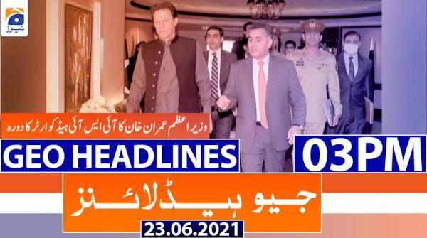 Geo Headlines 03 PM | 23rd June 2021