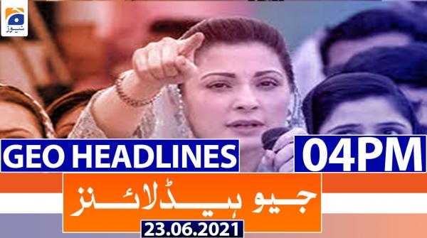 Geo Headlines 04 PM | 23rd June 2021