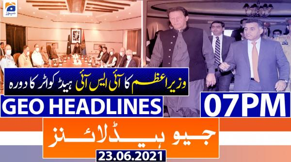 Geo Headlines 07 PM | 23rd June 2021