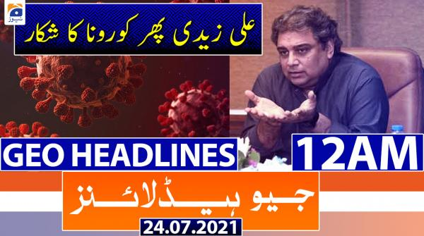 Geo Headlines 12 AM | 24th July 2021