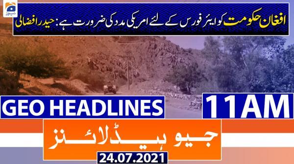 Geo Headlines 11 AM | 24th July 2021