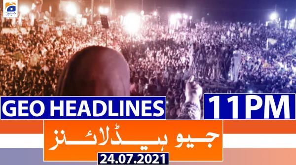 Geo Headlines 11 PM | 24th July 2021