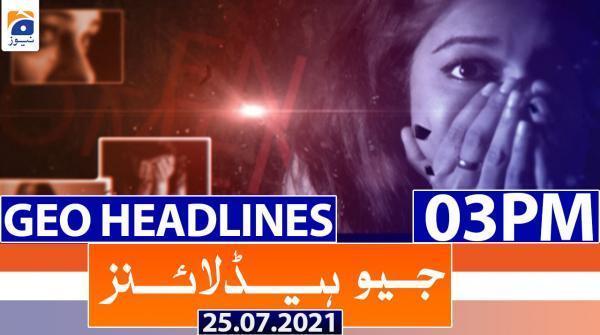 Geo Headlines 03 PM   25th July 2021