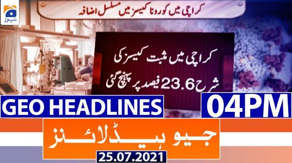 Geo Headlines 04 PM | 25th July 2021