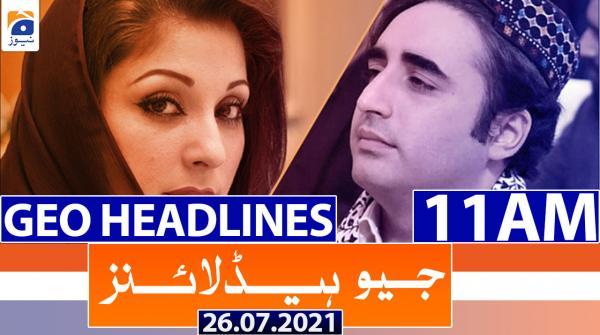 Geo Headlines 11 AM | 26th July 2021
