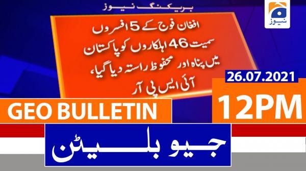 Geo Bulletin 12 PM | 26th July 2021