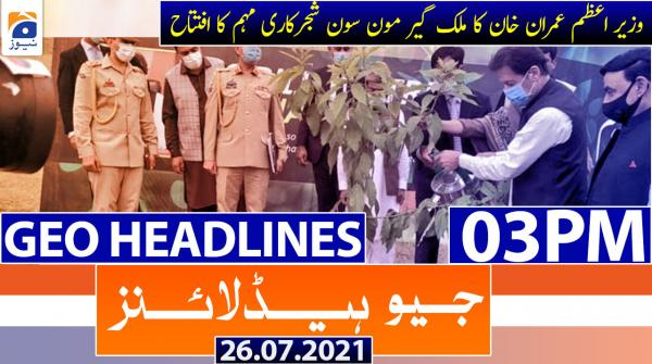 Geo Headlines 03 PM | 26th July 2021