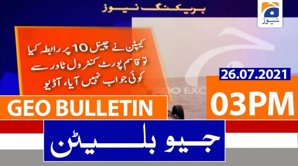 Geo Bulletin 03 PM | 26th July 2021