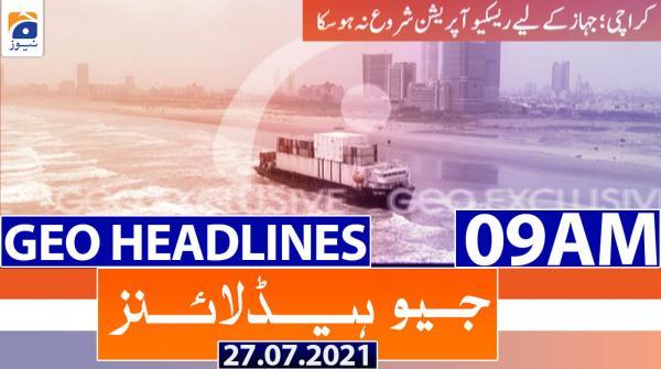 Geo Headlines 09 AM | 27th July 2021